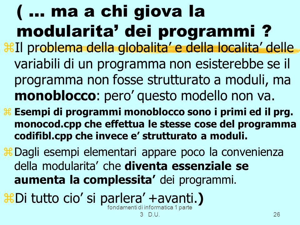fondamenti di informatica 1 parte 3 D.U.26 ( … ma a chi giova la modularita dei programmi ? zIl problema della globalita e della localita delle variab