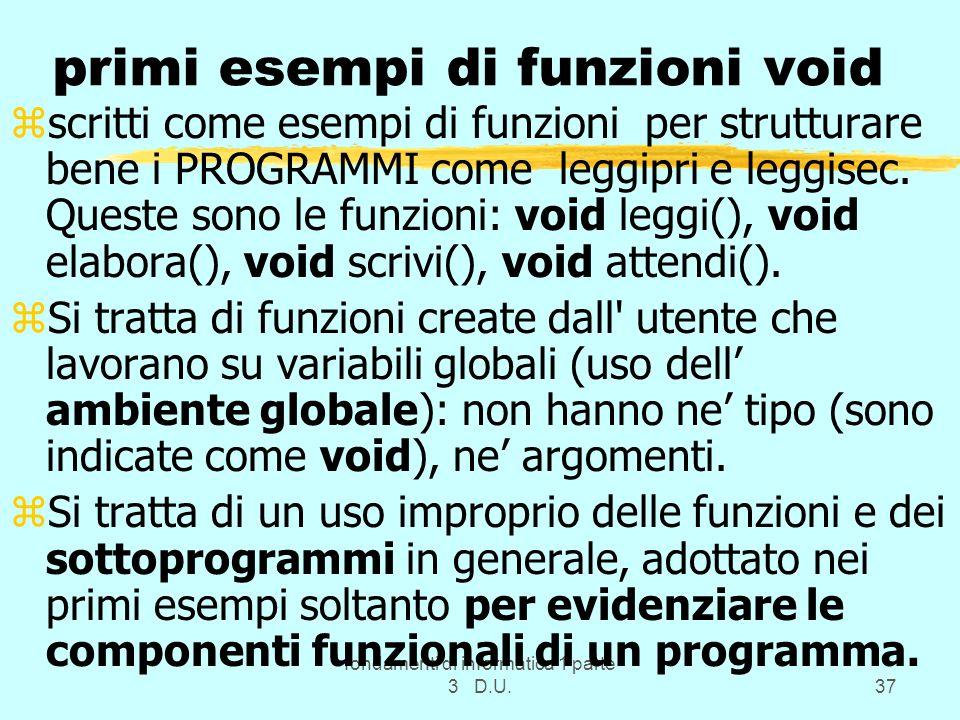 fondamenti di informatica 1 parte 3 D.U.37 primi esempi di funzioni void zscritti come esempi di funzioni per strutturare bene i PROGRAMMI come leggip