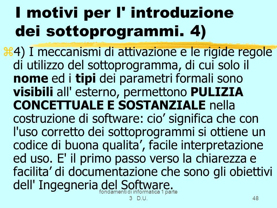 fondamenti di informatica 1 parte 3 D.U.48 I motivi per l' introduzione dei sottoprogrammi. 4) z4) I meccanismi di attivazione e le rigide regole di u