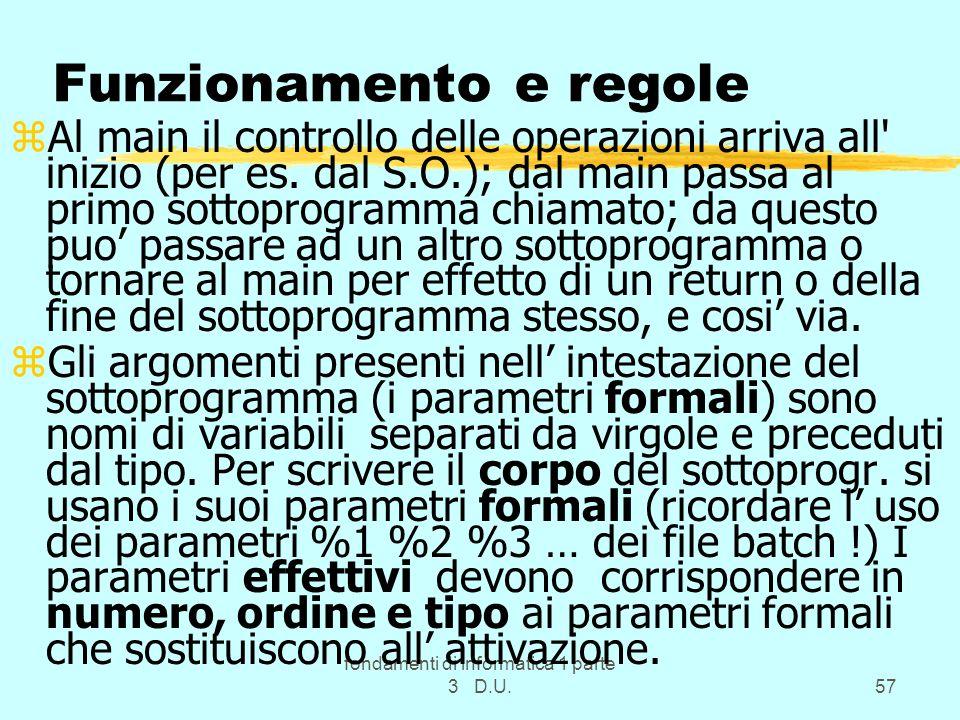 fondamenti di informatica 1 parte 3 D.U.57 Funzionamento e regole zAl main il controllo delle operazioni arriva all' inizio (per es. dal S.O.); dal ma