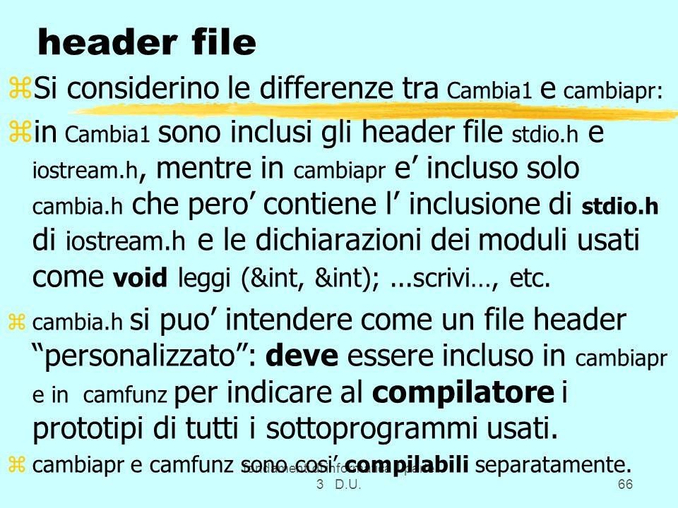 fondamenti di informatica 1 parte 3 D.U.66 header file zSi considerino le differenze tra Cambia1 e cambiapr: zin Cambia1 sono inclusi gli header file