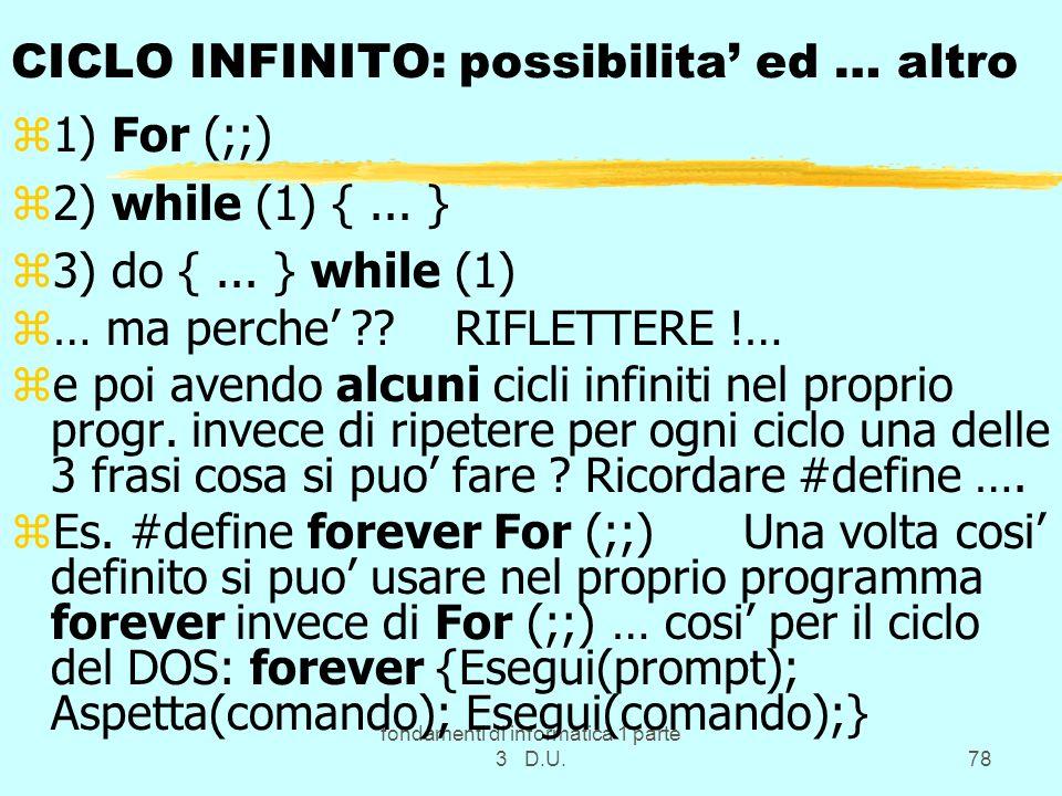 fondamenti di informatica 1 parte 3 D.U.78 CICLO INFINITO: possibilita ed … altro z1) For (;;) z2) while (1) {... } z3) do {... } while (1) z… ma perc