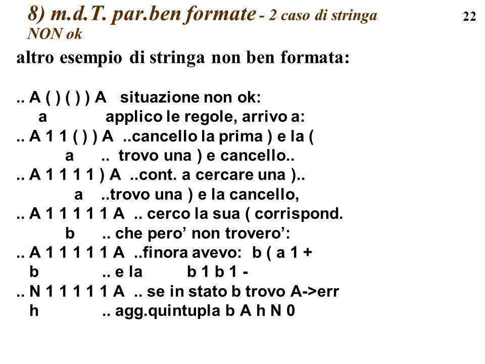 22 8) m.d.T. par.ben formate - 2 caso di stringa NON ok altro esempio di stringa non ben formata:.. A ( ) ( ) ) A situazione non ok: a applico le rego