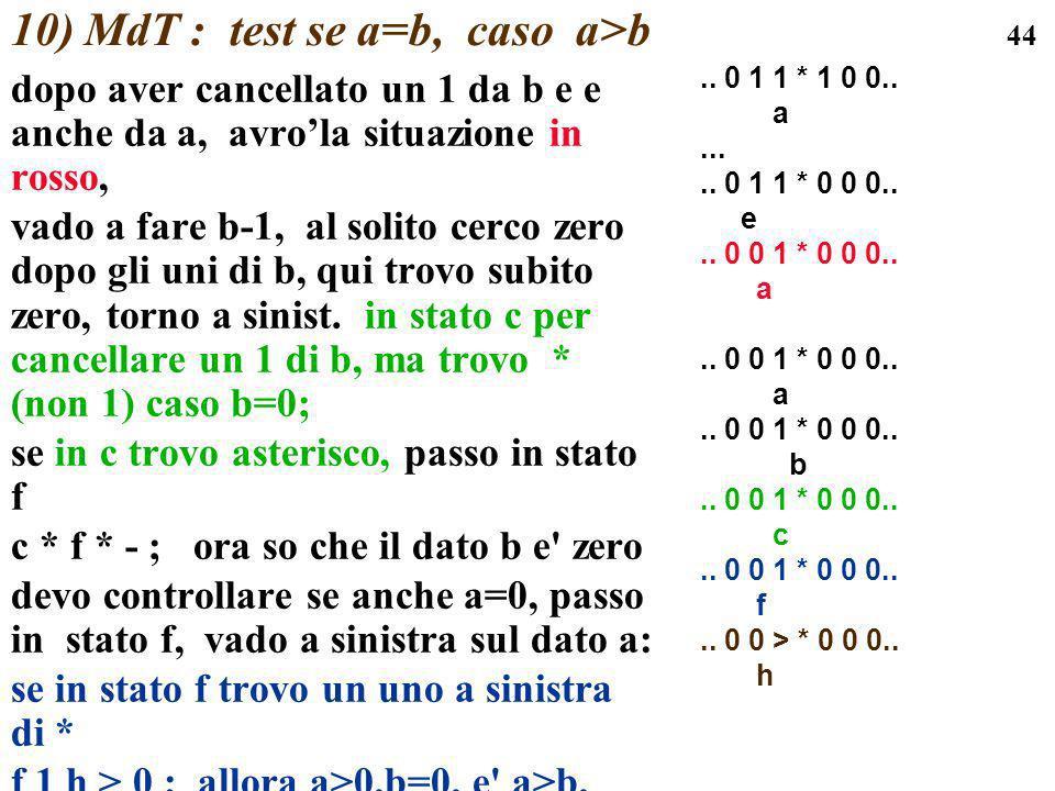 44 10) MdT : test se a=b, caso a>b dopo aver cancellato un 1 da b e e anche da a, avrola situazione in rosso, vado a fare b-1, al solito cerco zero do