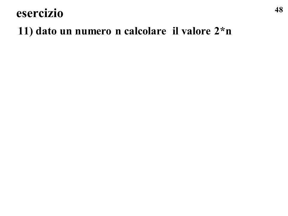 48 esercizio 11) dato un numero n calcolare il valore 2*n