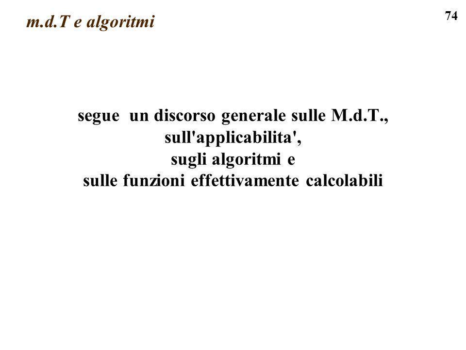 74 m.d.T e algoritmi segue un discorso generale sulle M.d.T., sull'applicabilita', sugli algoritmi e sulle funzioni effettivamente calcolabili