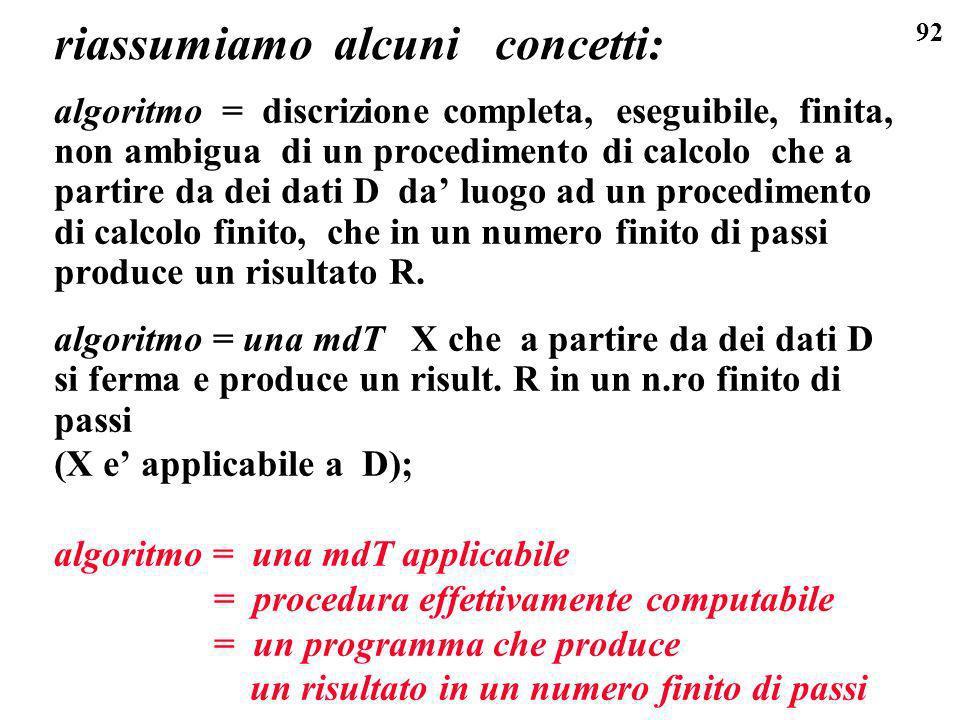 92 riassumiamo alcuni concetti: algoritmo = discrizione completa, eseguibile, finita, non ambigua di un procedimento di calcolo che a partire da dei d