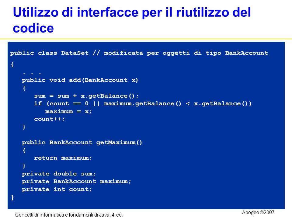 Concetti di informatica e fondamenti di Java, 4 ed. Apogeo ©2007 Utilizzo di interfacce per il riutilizzo del codice public class DataSet // modificat