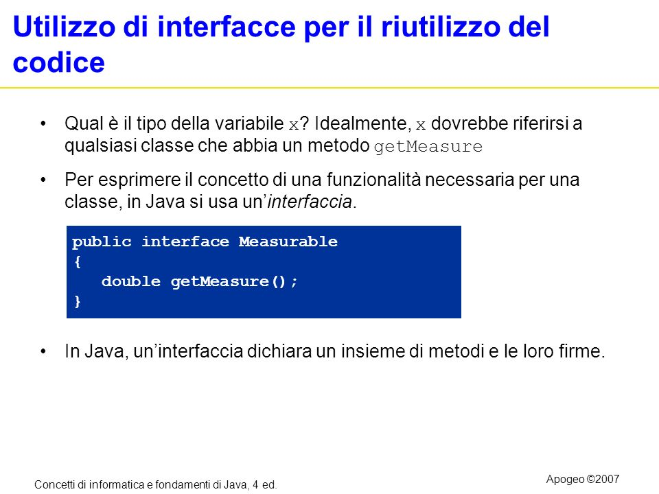 Concetti di informatica e fondamenti di Java, 4 ed. Apogeo ©2007 Utilizzo di interfacce per il riutilizzo del codice Qual è il tipo della variabile x