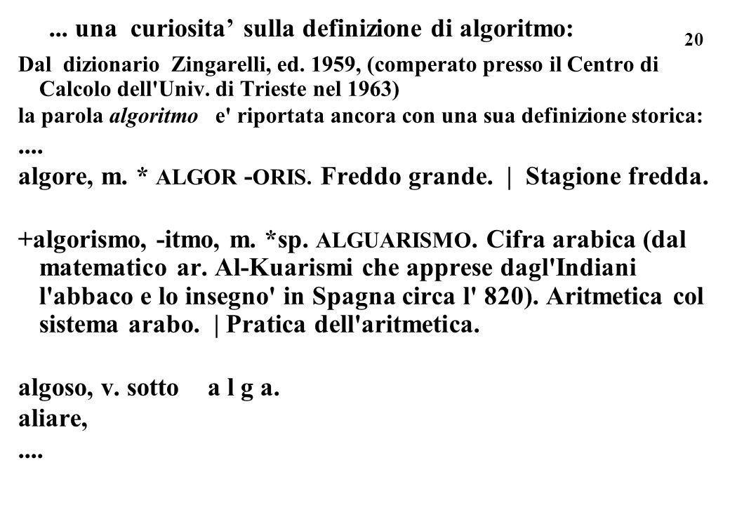 20... una curiosita sulla definizione di algoritmo: Dal dizionario Zingarelli, ed. 1959, (comperato presso il Centro di Calcolo dell'Univ. di Trieste