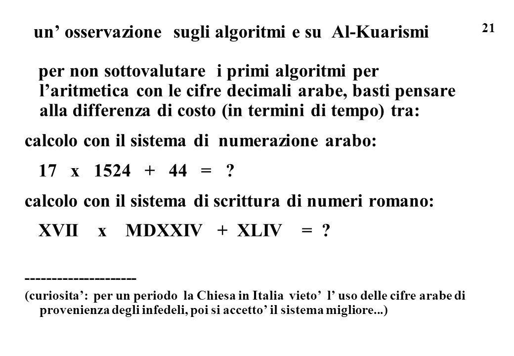 21 un osservazione sugli algoritmi e su Al-Kuarismi per non sottovalutare i primi algoritmi per laritmetica con le cifre decimali arabe, basti pensare