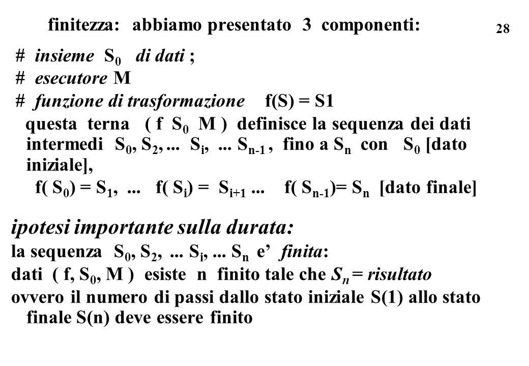 28 finitezza: abbiamo presentato 3 componenti: # insieme S 0 di dati ; # esecutore M # funzione di trasformazione f(S) = S1 questa terna ( f S 0 M ) d