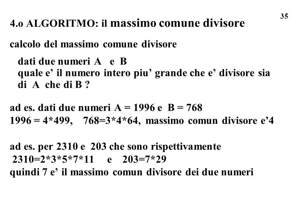 35 4.o ALGORITMO: il massimo comune divisore calcolo del massimo comune divisore dati due numeri A e B quale e il numero intero piu grande che e divis