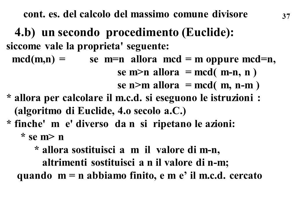 37 cont. es. del calcolo del massimo comune divisore 4.b) un secondo procedimento (Euclide): siccome vale la proprieta' seguente: mcd(m,n) =se m=n all
