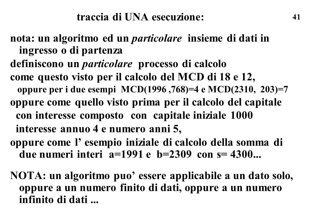 41 traccia di UNA esecuzione: nota: un algoritmo ed un particolare insieme di dati in ingresso o di partenza definiscono un particolare processo di ca