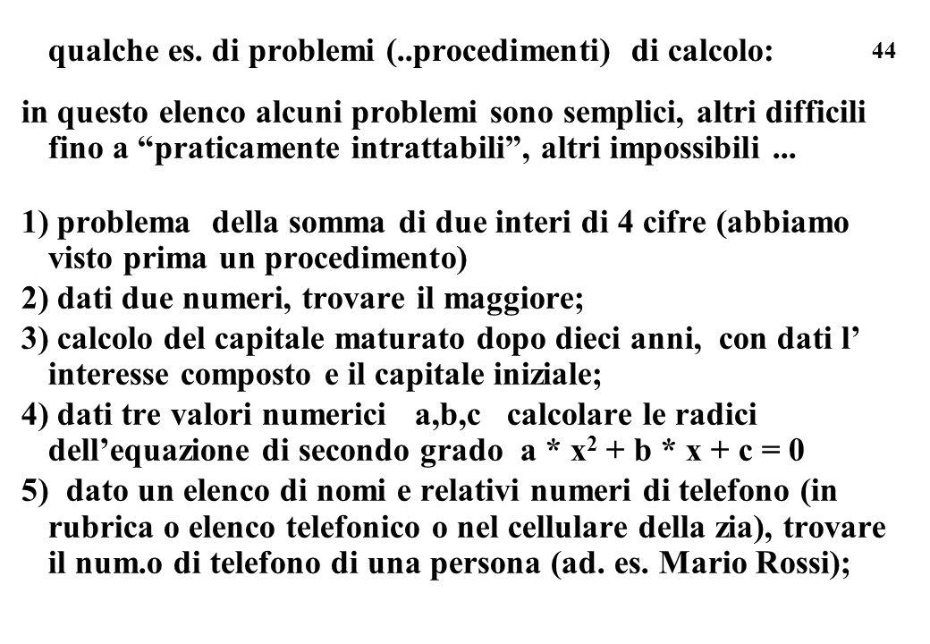 44 qualche es. di problemi (..procedimenti) di calcolo: in questo elenco alcuni problemi sono semplici, altri difficili fino a praticamente intrattabi