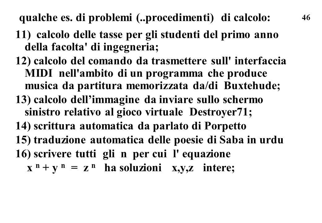 46 qualche es. di problemi (..procedimenti) di calcolo: 11) calcolo delle tasse per gli studenti del primo anno della facolta' di ingegneria; 12) calc