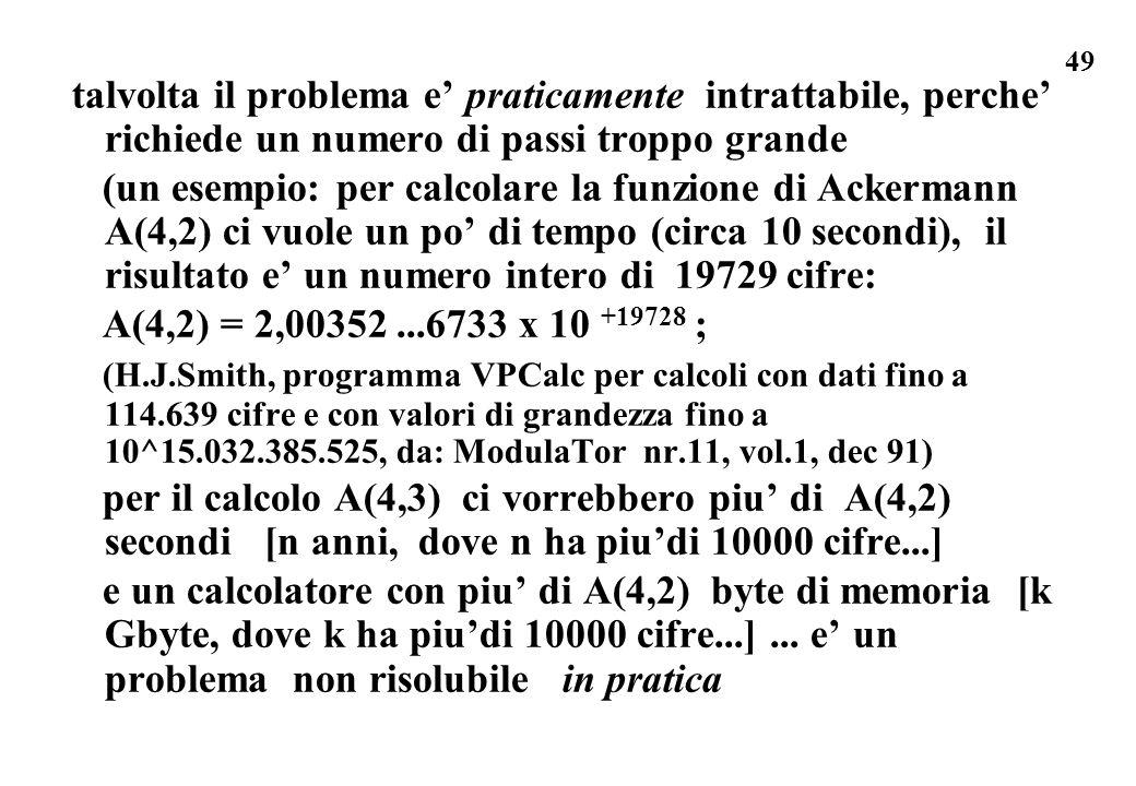 49 talvolta il problema e praticamente intrattabile, perche richiede un numero di passi troppo grande (un esempio: per calcolare la funzione di Ackerm