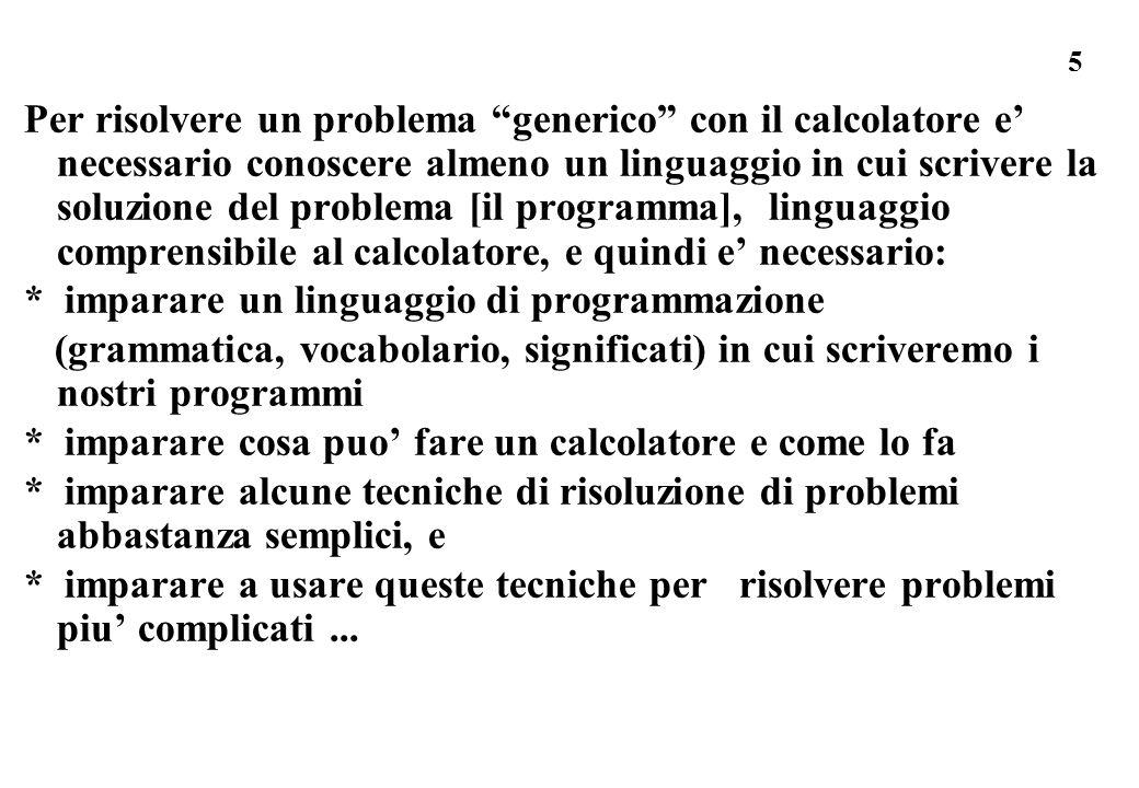 5 Per risolvere un problema generico con il calcolatore e necessario conoscere almeno un linguaggio in cui scrivere la soluzione del problema [il prog