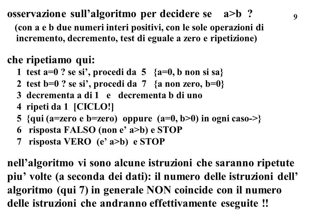 9 osservazione sullalgoritmo per decidere se a>b ? (con a e b due numeri interi positivi, con le sole operazioni di incremento, decremento, test di eg