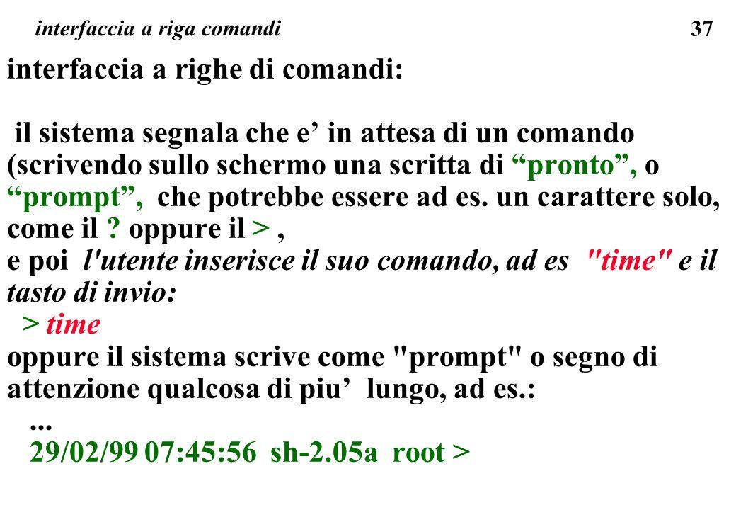 37 interfaccia a riga comandi interfaccia a righe di comandi: il sistema segnala che e in attesa di un comando (scrivendo sullo schermo una scritta di pronto, o prompt, che potrebbe essere ad es.