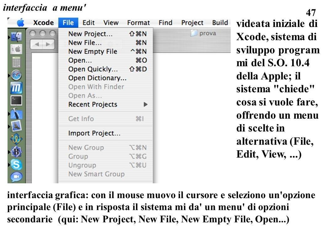 47 interfaccia a menu' interfaccia grafica: con il mouse muovo il cursore e seleziono un'opzione principale (File) e in risposta il sistema mi da' un