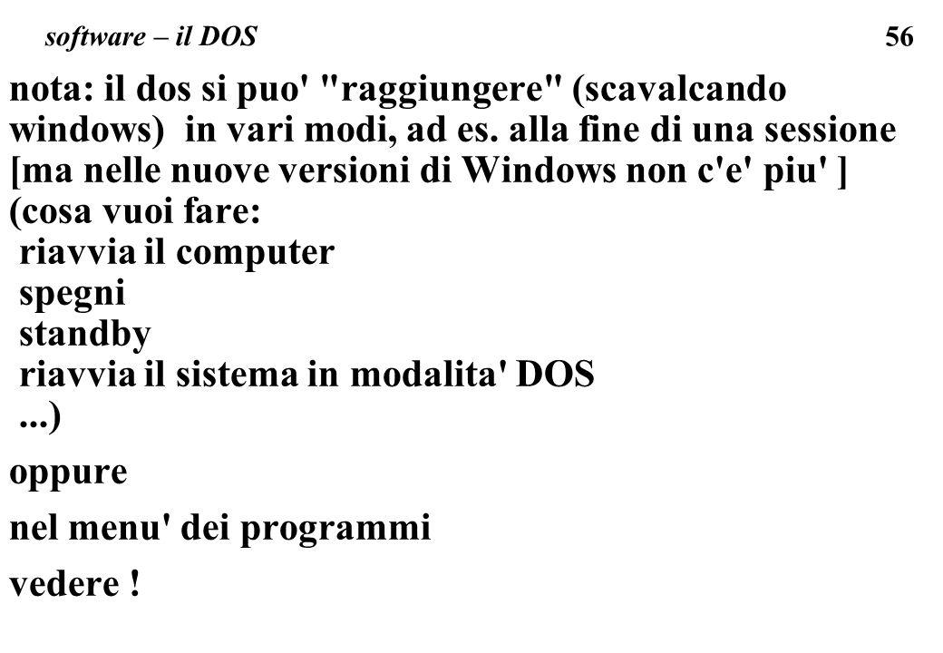 56 software – il DOS nota: il dos si puo raggiungere (scavalcando windows) in vari modi, ad es.