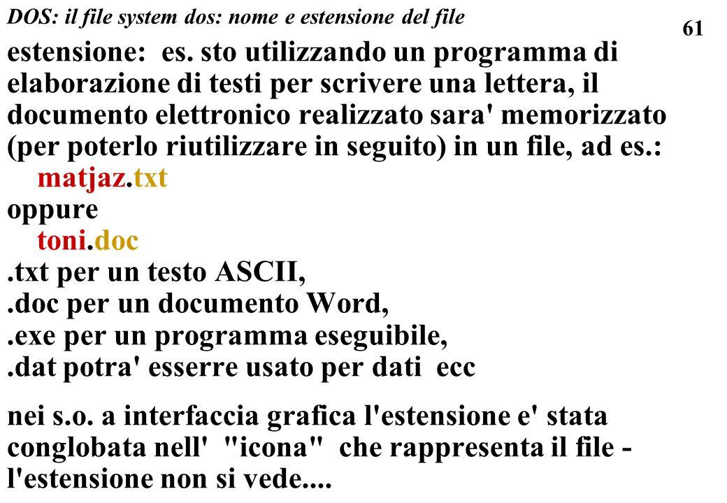 61 estensione: es. sto utilizzando un programma di elaborazione di testi per scrivere una lettera, il documento elettronico realizzato sara' memorizza