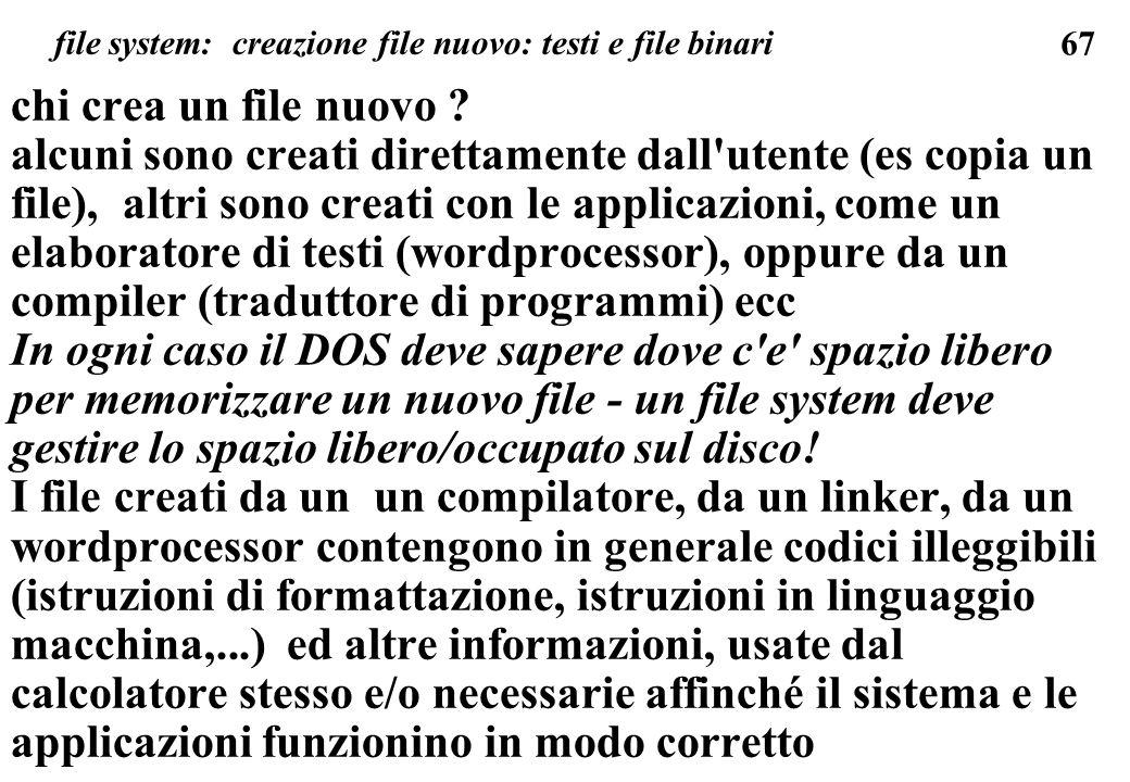 67 chi crea un file nuovo ? alcuni sono creati direttamente dall'utente (es copia un file), altri sono creati con le applicazioni, come un elaboratore