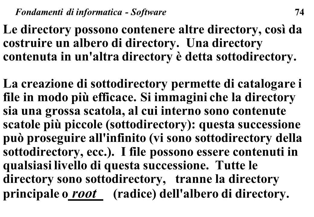 74 Le directory possono contenere altre directory, così da costruire un albero di directory. Una directory contenuta in un'altra directory è detta sot