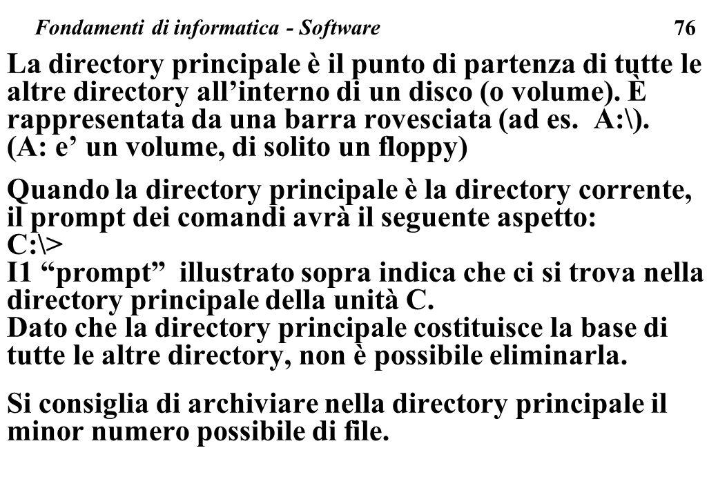 76 La directory principale è il punto di partenza di tutte le altre directory allinterno di un disco (o volume). È rappresentata da una barra rovescia