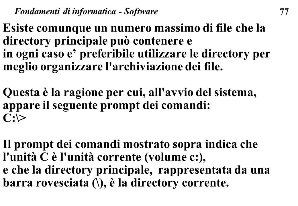 77 Esiste comunque un numero massimo di file che la directory principale può contenere e in ogni caso e preferibile utilizzare le directory per meglio organizzare l archiviazione dei file.
