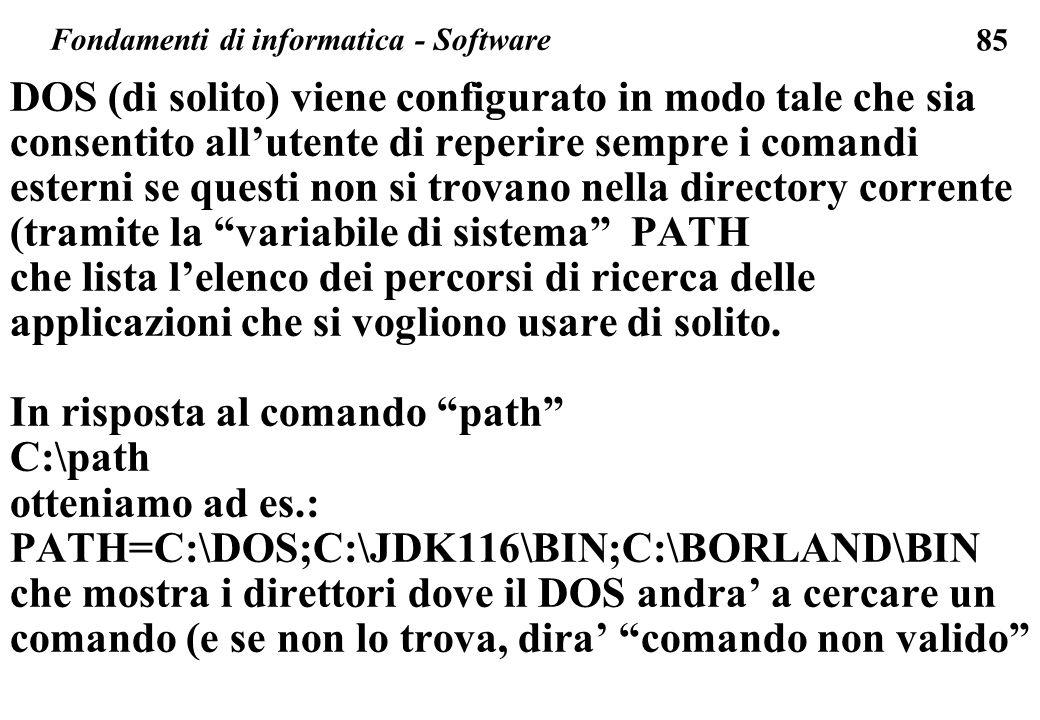 85 DOS (di solito) viene configurato in modo tale che sia consentito allutente di reperire sempre i comandi esterni se questi non si trovano nella directory corrente (tramite la variabile di sistema PATH che lista lelenco dei percorsi di ricerca delle applicazioni che si vogliono usare di solito.