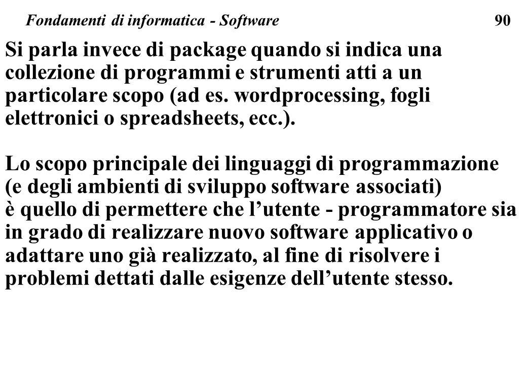 90 Fondamenti di informatica - Software Si parla invece di package quando si indica una collezione di programmi e strumenti atti a un particolare scopo (ad es.