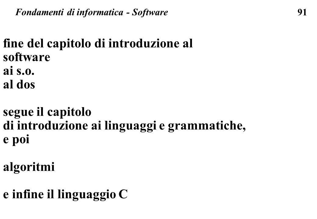 91 Fondamenti di informatica - Software fine del capitolo di introduzione al software ai s.o. al dos segue il capitolo di introduzione ai linguaggi e