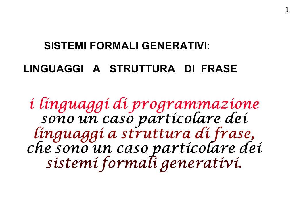 1 SISTEMI FORMALI GENERATIVI: LINGUAGGI A STRUTTURA DI FRASE i linguaggi di programmazione sono un caso particolare dei linguaggi a struttura di frase