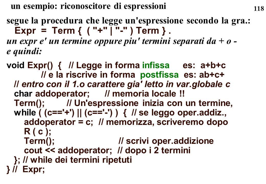 118 un esempio: riconoscitore di espressioni segue la procedura che legge un'espressione secondo la gra.: Expr = Term { (