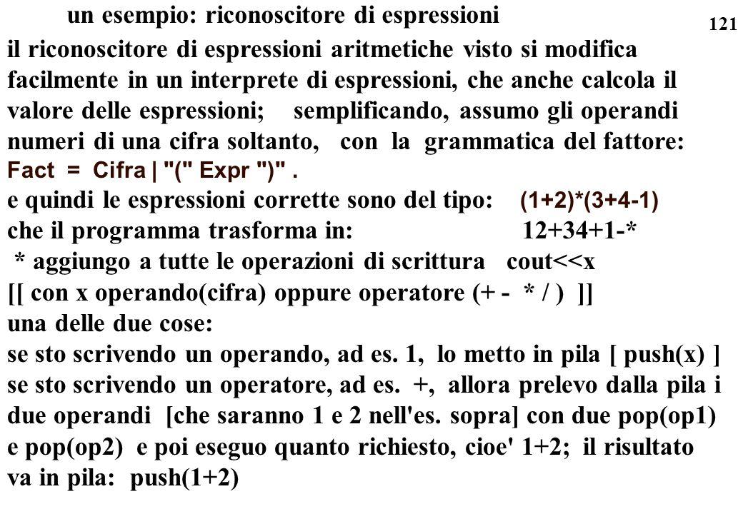 121 un esempio: riconoscitore di espressioni il riconoscitore di espressioni aritmetiche visto si modifica facilmente in un interprete di espressioni,