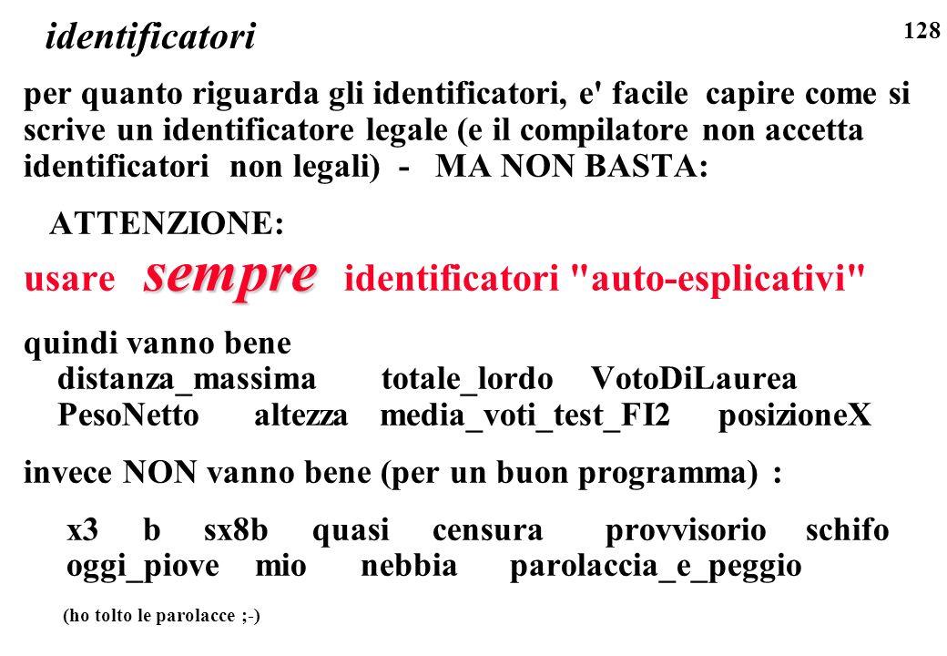 128 identificatori per quanto riguarda gli identificatori, e' facile capire come si scrive un identificatore legale (e il compilatore non accetta iden