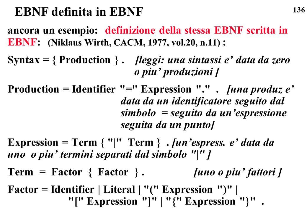 136 EBNF definita in EBNF ancora un esempio: definizione della stessa EBNF scritta in EBNF: (Niklaus Wirth, CACM, 1977, vol.20, n.11) : Syntax = { Pro