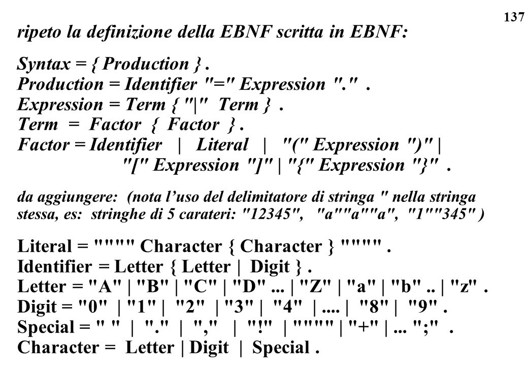 137 ripeto la definizione della EBNF scritta in EBNF: Syntax = { Production }. Production = Identifier