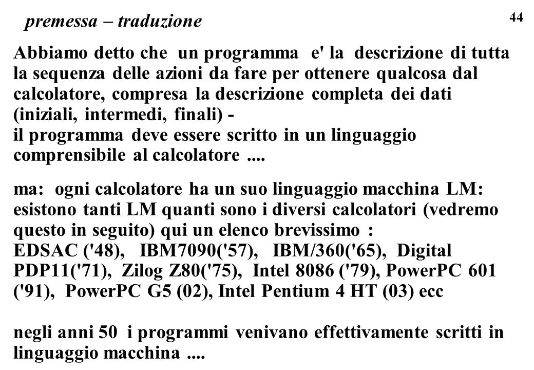44 premessa – traduzione Abbiamo detto che un programma e' la descrizione di tutta la sequenza delle azioni da fare per ottenere qualcosa dal calcolat