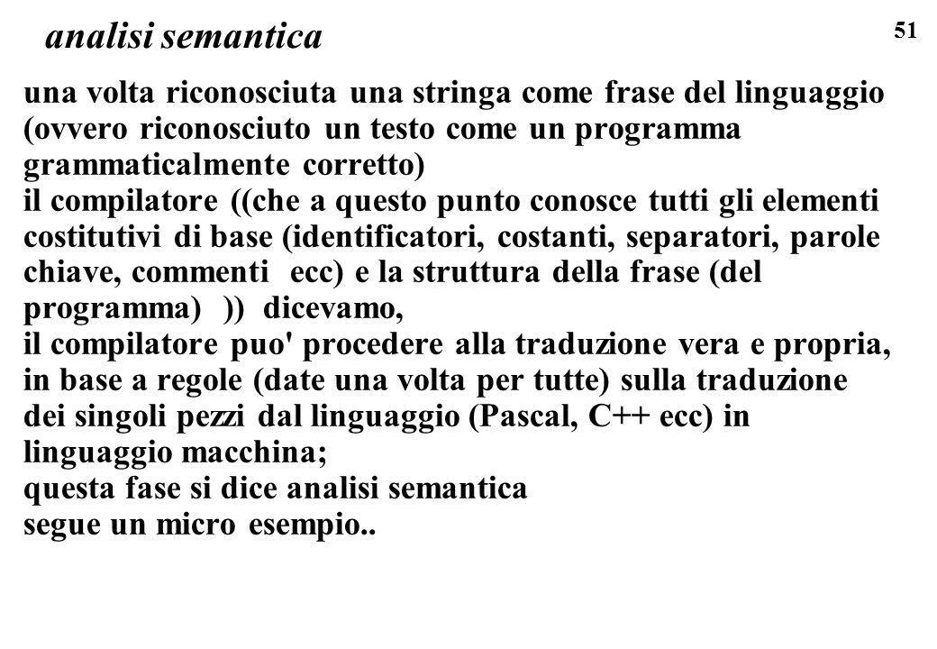 51 analisi semantica una volta riconosciuta una stringa come frase del linguaggio (ovvero riconosciuto un testo come un programma grammaticalmente cor