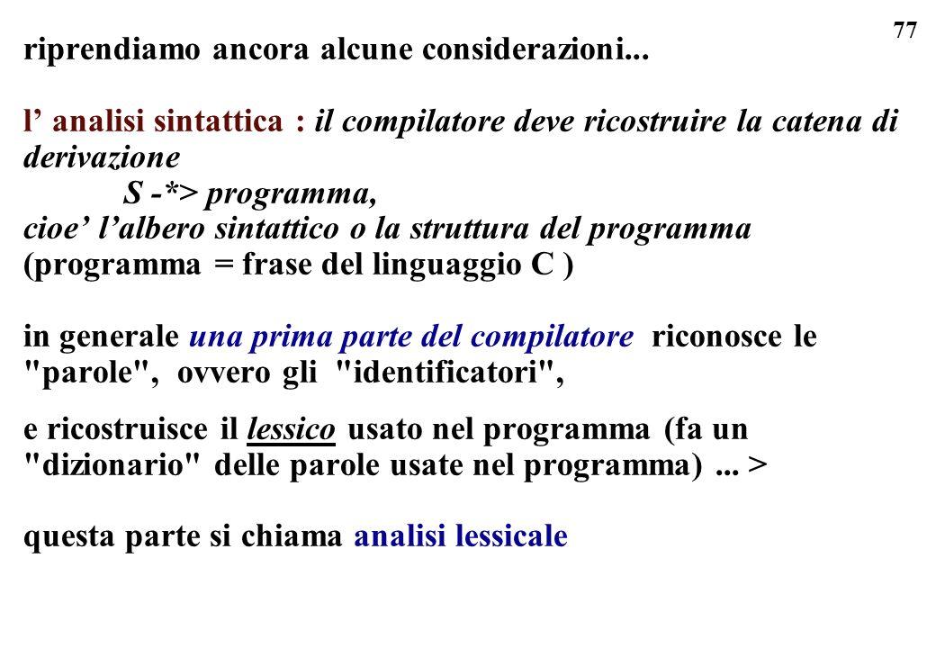 77 riprendiamo ancora alcune considerazioni... l analisi sintattica : il compilatore deve ricostruire la catena di derivazione S -*> programma, cioe l