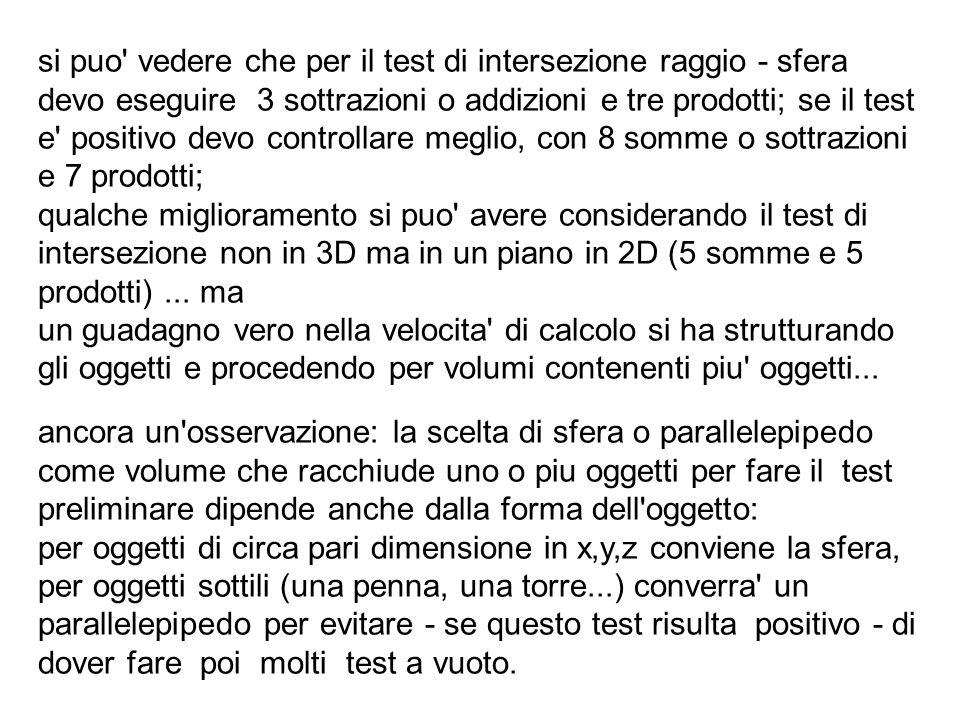 si puo' vedere che per il test di intersezione raggio - sfera devo eseguire 3 sottrazioni o addizioni e tre prodotti; se il test e' positivo devo cont