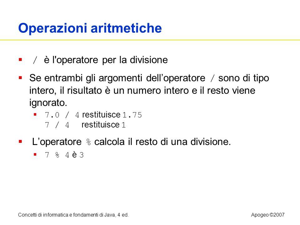 Concetti di informatica e fondamenti di Java, 4 ed.Apogeo ©2007 Operazioni aritmetiche / è l'operatore per la divisione Se entrambi gli argomenti dell