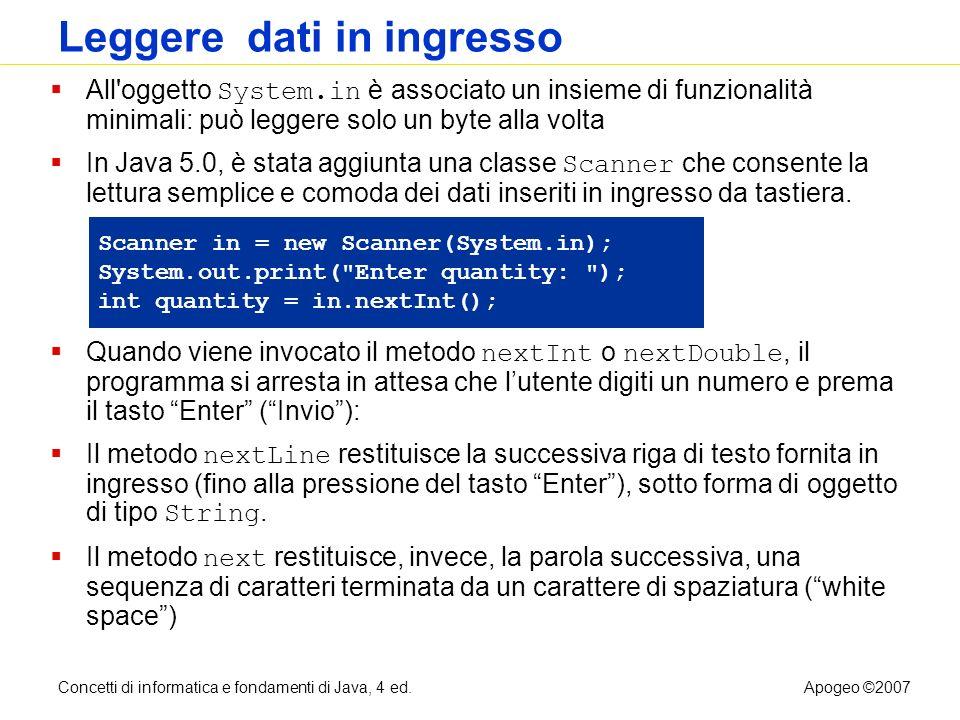 Concetti di informatica e fondamenti di Java, 4 ed.Apogeo ©2007 Leggere dati in ingresso All'oggetto System.in è associato un insieme di funzionalità
