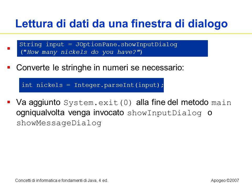 Concetti di informatica e fondamenti di Java, 4 ed.Apogeo ©2007 Lettura di dati da una finestra di dialogo Converte le stringhe in numeri se necessari