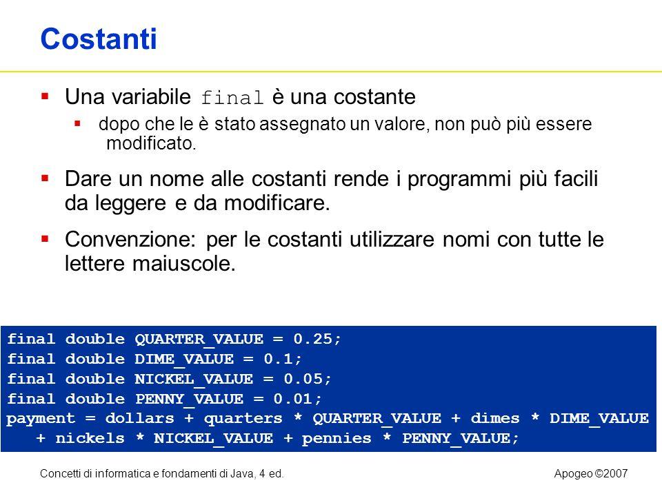 Concetti di informatica e fondamenti di Java, 4 ed.Apogeo ©2007 Conversione tra stringhe e numeri Se una stringa contiene le cifre di un numero, viene usato il metodo Integer.parseInt o Double.parseDouble per ottenere il valore numerico.