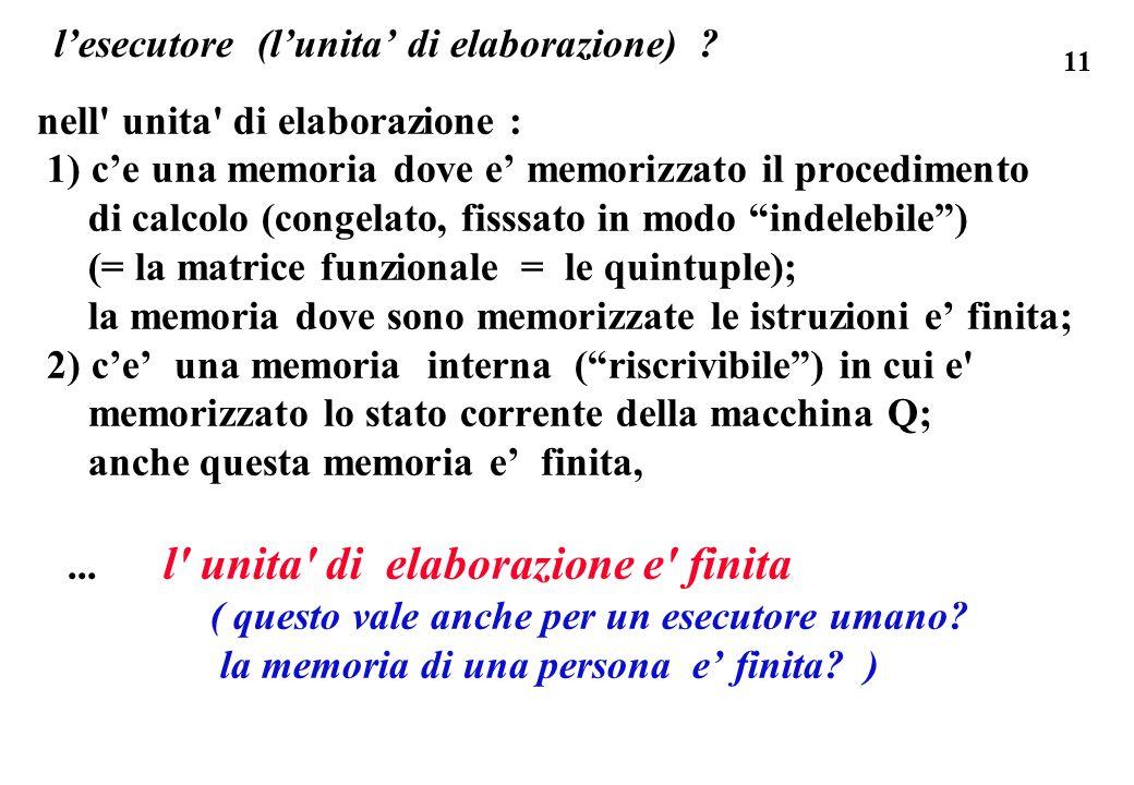 11 lesecutore (lunita di elaborazione) ? nell' unita' di elaborazione : 1) ce una memoria dove e memorizzato il procedimento di calcolo (congelato, fi